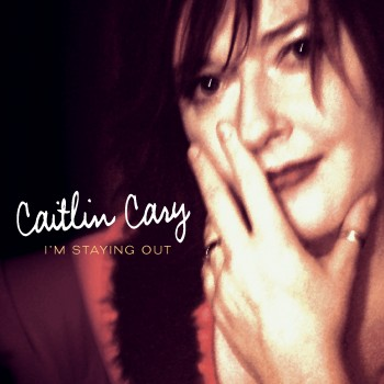 Caitlin Cary - Im Staying Out - Cover