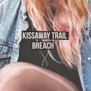 Kissaway Trail BREACH out today