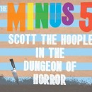 The Minus 5 Record Store Day Preview: Scott The Hoople In The Dungeon of Terror